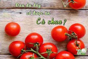 đau dạ dày có ăn được cà chua không